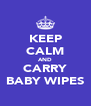 KEEP CALM AND CARRY BABY WIPES - Personalised Poster A4 size