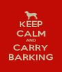 KEEP CALM AND CARRY BARKING - Personalised Poster A4 size