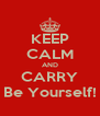 KEEP CALM AND CARRY Be Yourself! - Personalised Poster A4 size