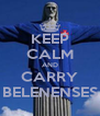 KEEP CALM AND CARRY BELENENSES - Personalised Poster A4 size