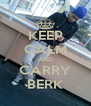 KEEP CALM AND CARRY BERK - Personalised Poster A4 size
