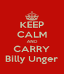 KEEP CALM AND CARRY Billy Unger - Personalised Poster A4 size