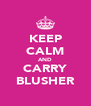 KEEP CALM AND CARRY BLUSHER - Personalised Poster A4 size