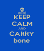 KEEP CALM AND CARRY bone - Personalised Poster A4 size