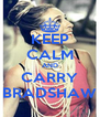 KEEP CALM AND CARRY BRADSHAW - Personalised Poster A4 size