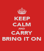 KEEP CALM AND CARRY BRING IT ON - Personalised Poster A4 size