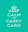 KEEP CALM AND CARRY CARO - Personalised Poster A4 size
