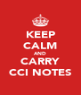 KEEP CALM AND CARRY CCI NOTES - Personalised Poster A4 size