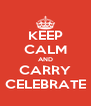 KEEP CALM AND CARRY CELEBRATE - Personalised Poster A4 size