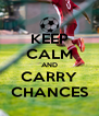 KEEP CALM AND CARRY CHANCES - Personalised Poster A4 size