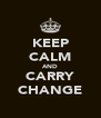KEEP CALM AND CARRY CHANGE - Personalised Poster A4 size