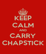 KEEP CALM AND CARRY CHAPSTICK - Personalised Poster A4 size