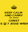 KEEP CALM  AND CARRY CHI ALPHA CHRIST TUES @ 7 JESSE WRENCH - Personalised Poster A4 size