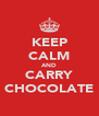 KEEP CALM AND CARRY CHOCOLATE - Personalised Poster A4 size
