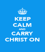 KEEP CALM AND CARRY CHRIST ON - Personalised Poster A4 size