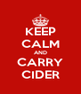 KEEP CALM AND CARRY CIDER - Personalised Poster A4 size