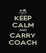 KEEP CALM AND CARRY COACH - Personalised Poster A4 size