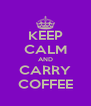 KEEP CALM AND CARRY COFFEE - Personalised Poster A4 size