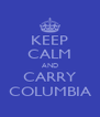 KEEP CALM AND CARRY COLUMBIA - Personalised Poster A4 size