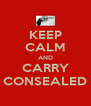 KEEP CALM AND CARRY CONSEALED - Personalised Poster A4 size