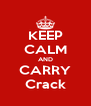 KEEP CALM AND CARRY Crack - Personalised Poster A4 size