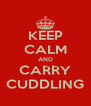 KEEP CALM AND CARRY CUDDLING - Personalised Poster A4 size