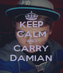 KEEP CALM AND CARRY DAMIAN - Personalised Poster A4 size