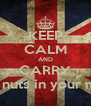 KEEP CALM AND CARRY Deez nuts in your mouth - Personalised Poster A4 size