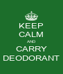 KEEP CALM AND CARRY DEODORANT - Personalised Poster A4 size