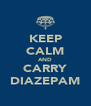 KEEP CALM AND CARRY DIAZEPAM - Personalised Poster A4 size