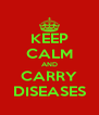KEEP CALM AND CARRY DISEASES - Personalised Poster A4 size