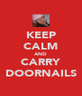 KEEP CALM AND CARRY DOORNAILS - Personalised Poster A4 size
