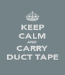 KEEP CALM AND CARRY DUCT TAPE - Personalised Poster A4 size