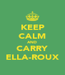 KEEP CALM AND CARRY ELLA-ROUX - Personalised Poster A4 size