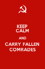 KEEP CALM AND CARRY FALLEN COMRADES - Personalised Poster A4 size