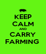 KEEP CALM AND CARRY FARMING  - Personalised Poster A4 size