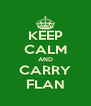KEEP CALM AND CARRY FLAN - Personalised Poster A4 size