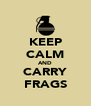 KEEP CALM AND CARRY FRAGS - Personalised Poster A4 size