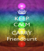 KEEP CALM AND CARRY Friendburst - Personalised Poster A4 size