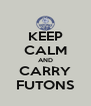 KEEP CALM AND CARRY FUTONS - Personalised Poster A4 size
