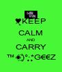♥̸̨KEEP CALM AND CARRY ™☀̤̈)̥̊°·̣̥*̣̣̣̥G€€Z - Personalised Poster A4 size
