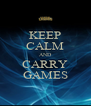 KEEP CALM AND CARRY GAMES - Personalised Poster A4 size