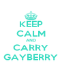 KEEP CALM AND CARRY GAYBERRY - Personalised Poster A4 size