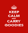 KEEP CALM AND CARRY GOODIES - Personalised Poster A4 size