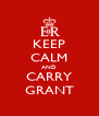 KEEP CALM AND CARRY GRANT - Personalised Poster A4 size