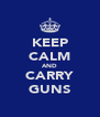 KEEP CALM AND CARRY GUNS - Personalised Poster A4 size