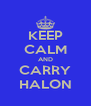 KEEP CALM AND CARRY HALON - Personalised Poster A4 size