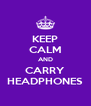 KEEP CALM AND CARRY HEADPHONES - Personalised Poster A4 size