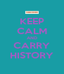 KEEP CALM AND CARRY HISTORY - Personalised Poster A4 size