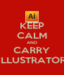 KEEP CALM AND CARRY ILLUSTRATOR - Personalised Poster A4 size